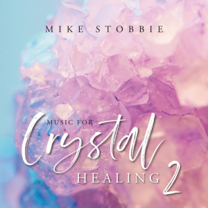 Mike Stobbie - Music For Crystal Healing 2